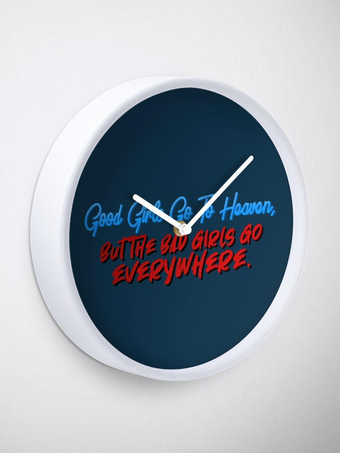 Alternate view of Good Girls Go To Heaven, Bad Girls Go Everywhere - Meat Loaf Design Clock