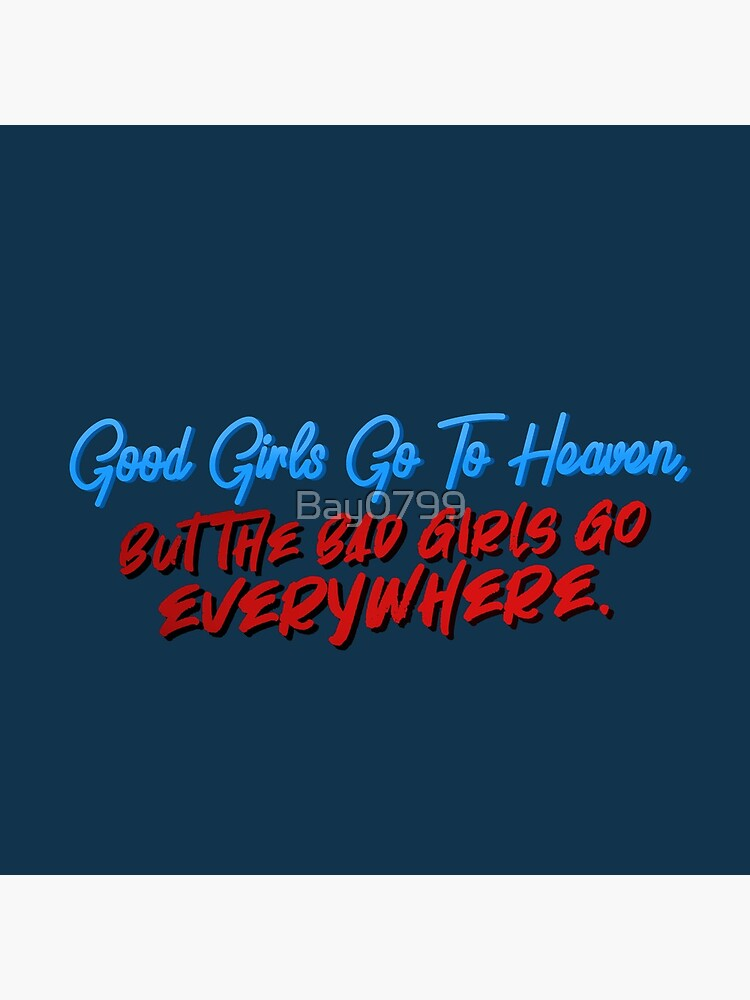 Good Girls Go To Heaven, Bad Girls Go Everywhere - Meat Loaf Design by Bay0799