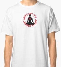 Wake Up! It's just a dream! (Meditator) Classic T-Shirt