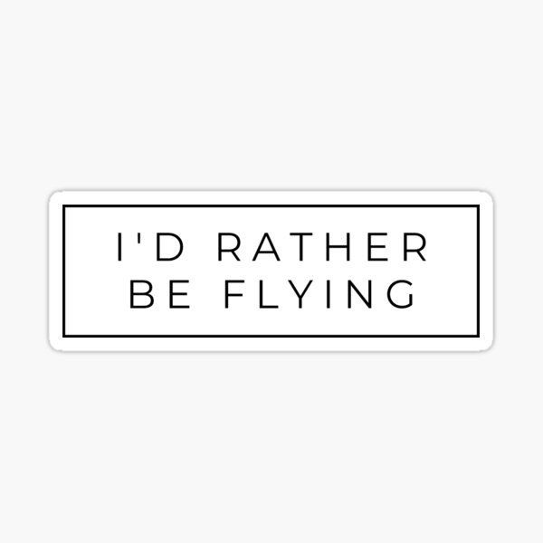 I'd Rather Be Flying Pilot Sticker