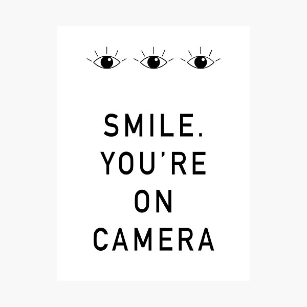 Smile. You're On Camera Photographic Print
