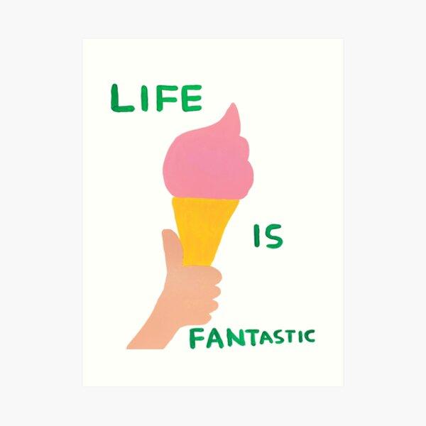 Life is Ice Davids Fantastic Art Print