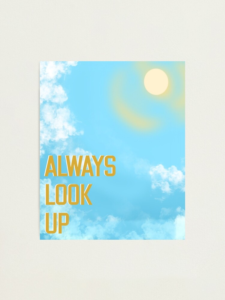 Alternate view of Always Look Up, Sunny Days Ahead Photographic Print