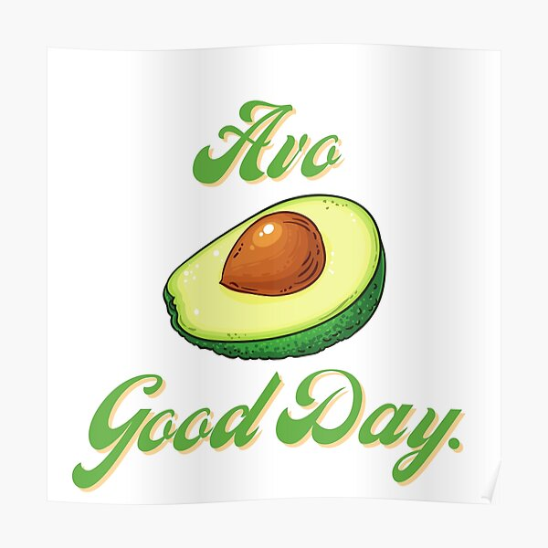 Avo Good Day Posters Redbubble