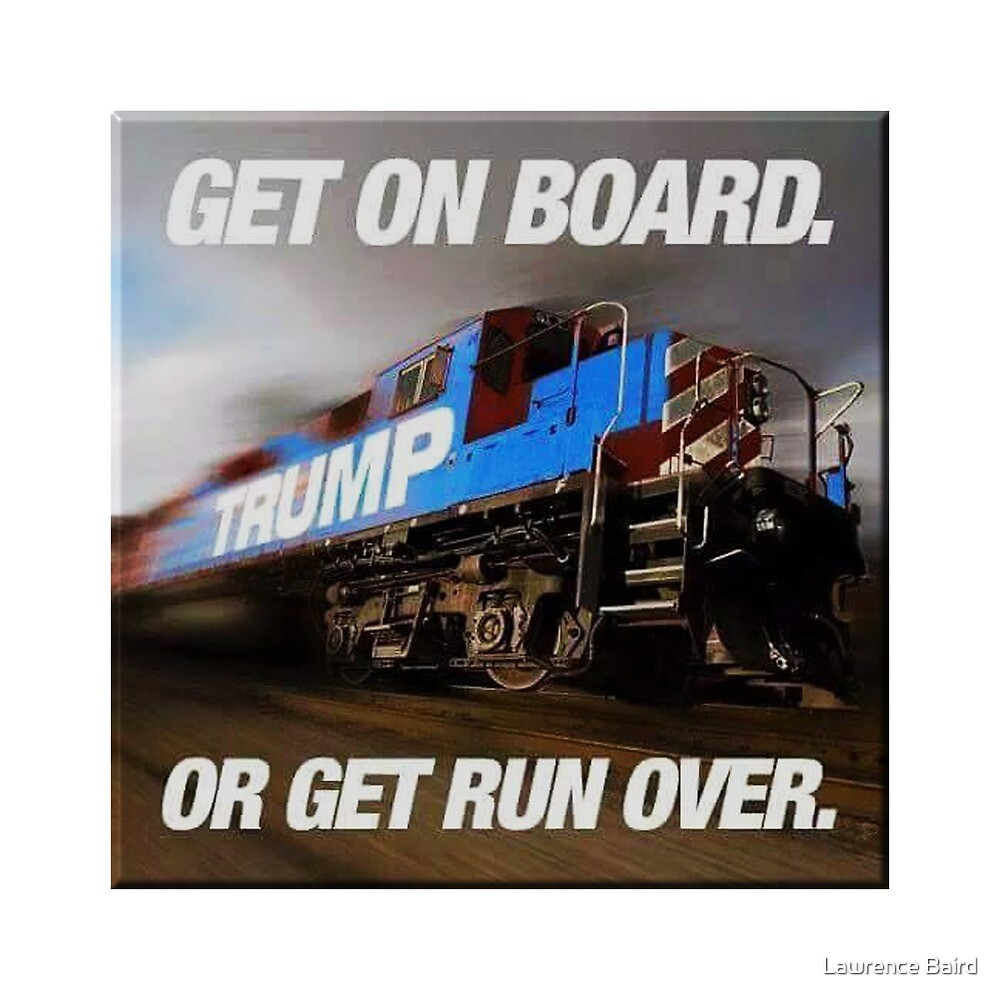 Trump Train Get On Board by Lawrence Baird