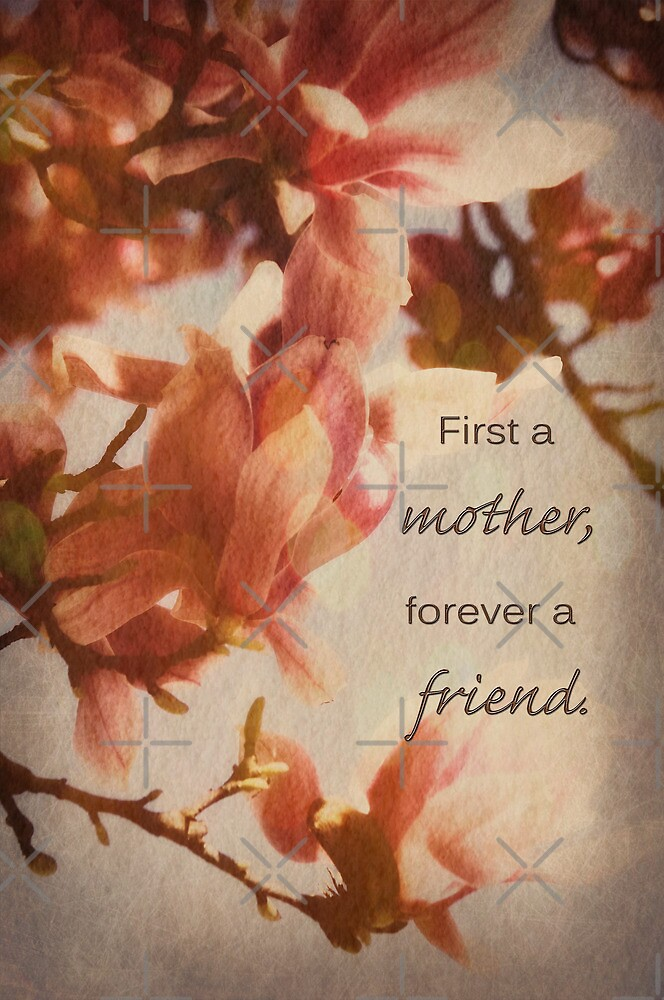 First a mother, forever a friend by Deborah McGrath