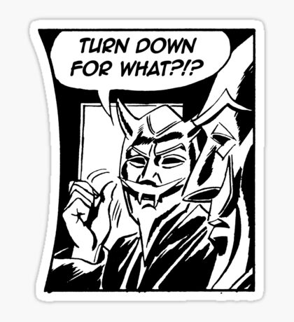 Turn Down For What ?!? Sticker