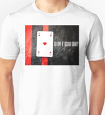Is love a losing game? Unisex T-Shirt