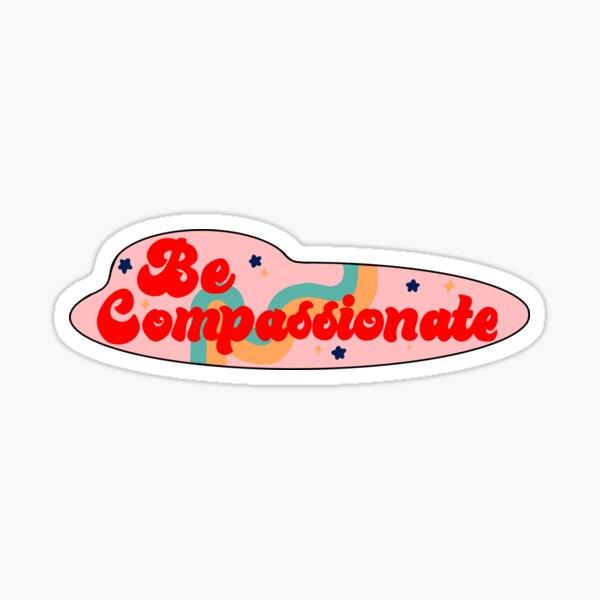 Be Compassionate  Sticker