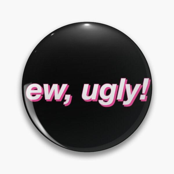 ew, ugly! Pin