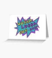 Wubba Lubba Dub-Dub! Greeting Card