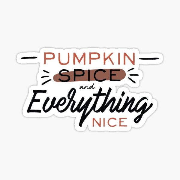 Pumpkin Spice and Everything Nice Sticker