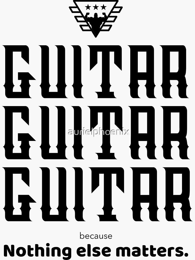 Guitar, Guitar, Guitar - because nothing else matters - Guitar Nerd Design by aurielphoenix