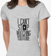 I Can't Stop Watching YouTube Women's Fitted T-Shirt