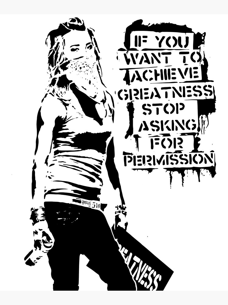 Banksy, If You Want To Achieve Greatness, Stop Asking For Permission, Artwork, Tshirts, Prints, Posters, Men, Women, Kids by clothorama