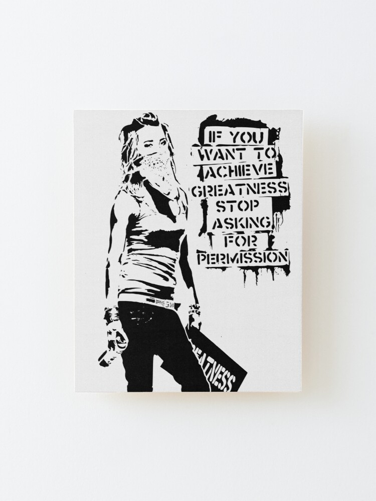 Alternate view of Banksy, If You Want To Achieve Greatness, Stop Asking For Permission, Artwork, Tshirts, Prints, Posters, Men, Women, Kids Mounted Print