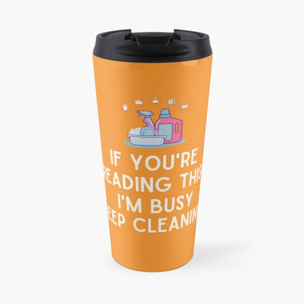 I'm Busy Deep Cleaning, Funny Cleaning Humor Travel Mug