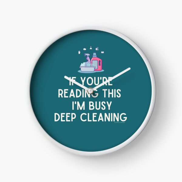 I'm Busy Deep Cleaning, Funny Cleaning Humor Clock
