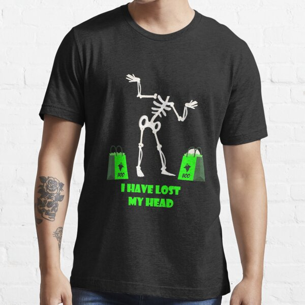 I have Lost my Head Essential T-Shirt