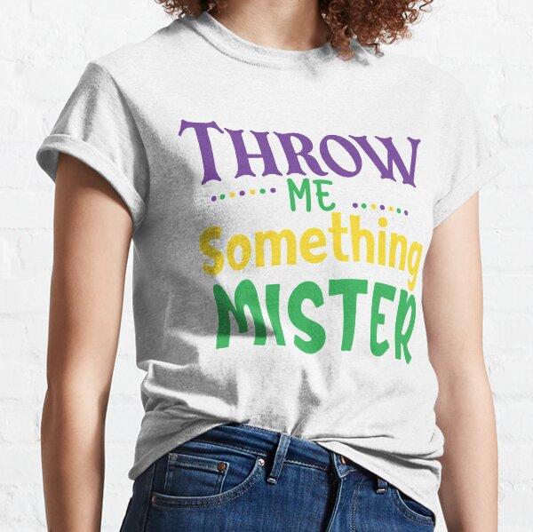Throw Me Something Mister, Mardi Gras Gift, Fleur de Lis Gift Classic T-Shirt