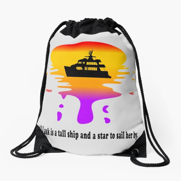 All I ask is a tall ship and a star to sail her by.   Mega Yacht Drawstring Bag