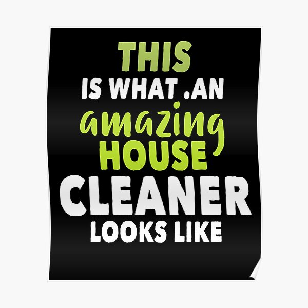 this is what an amazing house cleaner looks like Poster