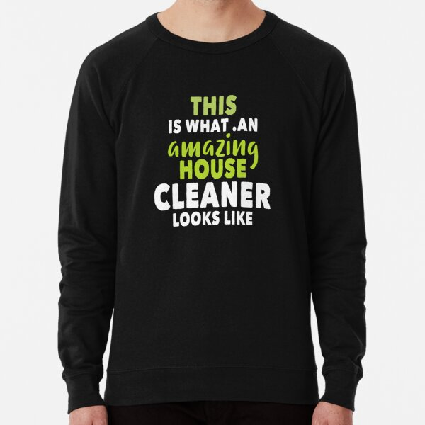 this is what an amazing house cleaner looks like Lightweight Sweatshirt