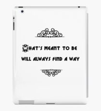 What's meant to be will always find a way iPad-Hülle & Klebefolie