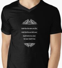 Doubt thou the stars are fire; Doubt that the sun doth move; Doubt truth to be a liar; But never doubt I love Men's V-Neck T-Shirt