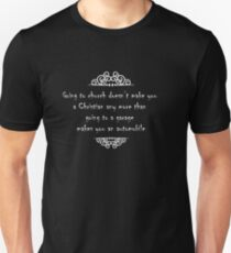 Going to church doesnt make you a Christian any more than going to a garage makes you an automobile T-Shirt