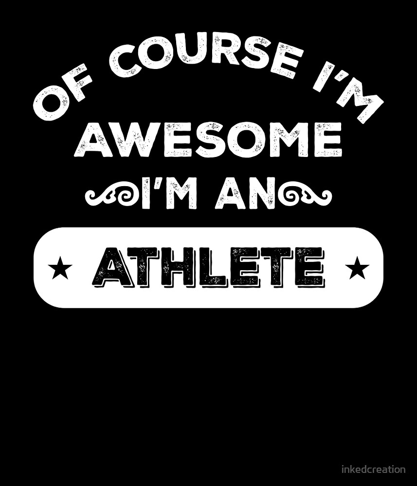 OF COURSE I'M AWESOME I'M AN ATHLETE by inkedcreation