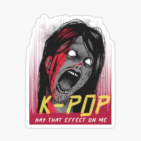 K-POP has that effect on me - Anti Kpop Horror Design Sticker