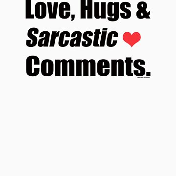 Love, Hugs and Sarcastic Comments  by -DeadStar-
