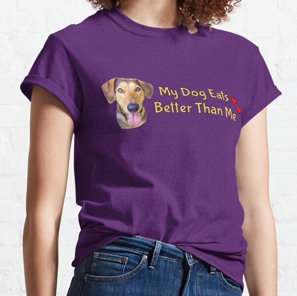 My dog eats better than me. Classic T-Shirt