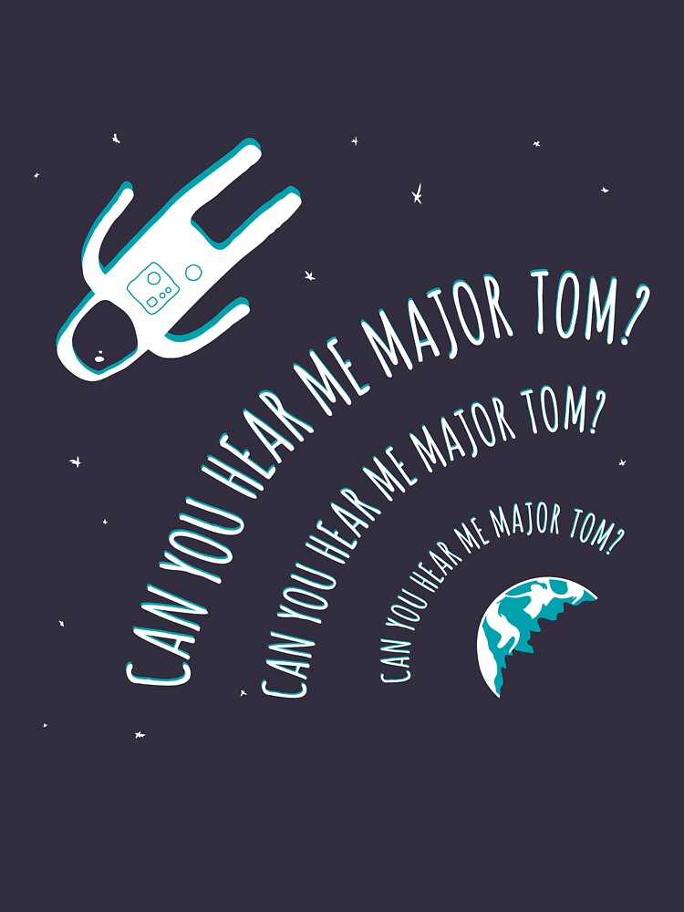 Can you hear me Major Tom? | Unisex T-Shirt