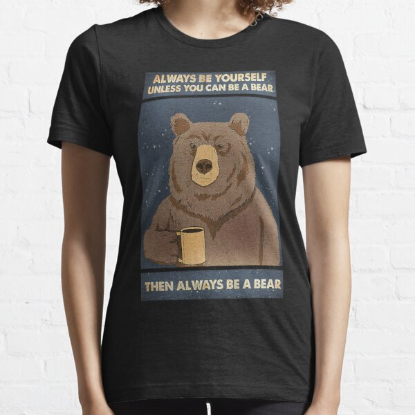Always Be Yourself Unless You Can Be A Bear Then Always Be A Bear Essential T-Shirt