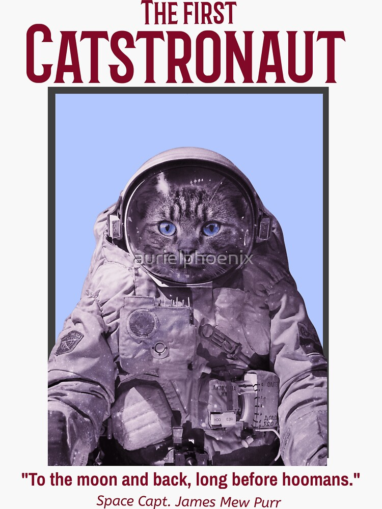 """""""To the moon and back, long before hoomans."""" The First Catstronaut Space Capt. James Mew Purr - Funny Cat Space Design by aurielphoenix"""