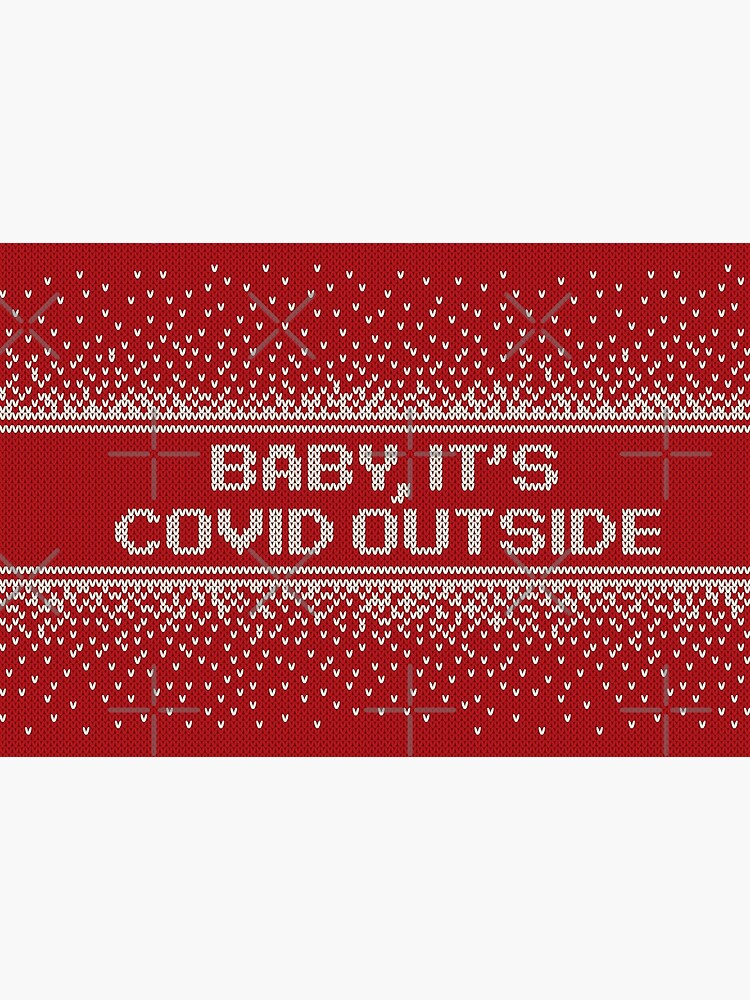 Baby it's COVID Outside Funny Christmas by CrystalCrush