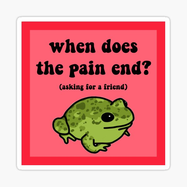 When Does The Pain End? Frog Sticker