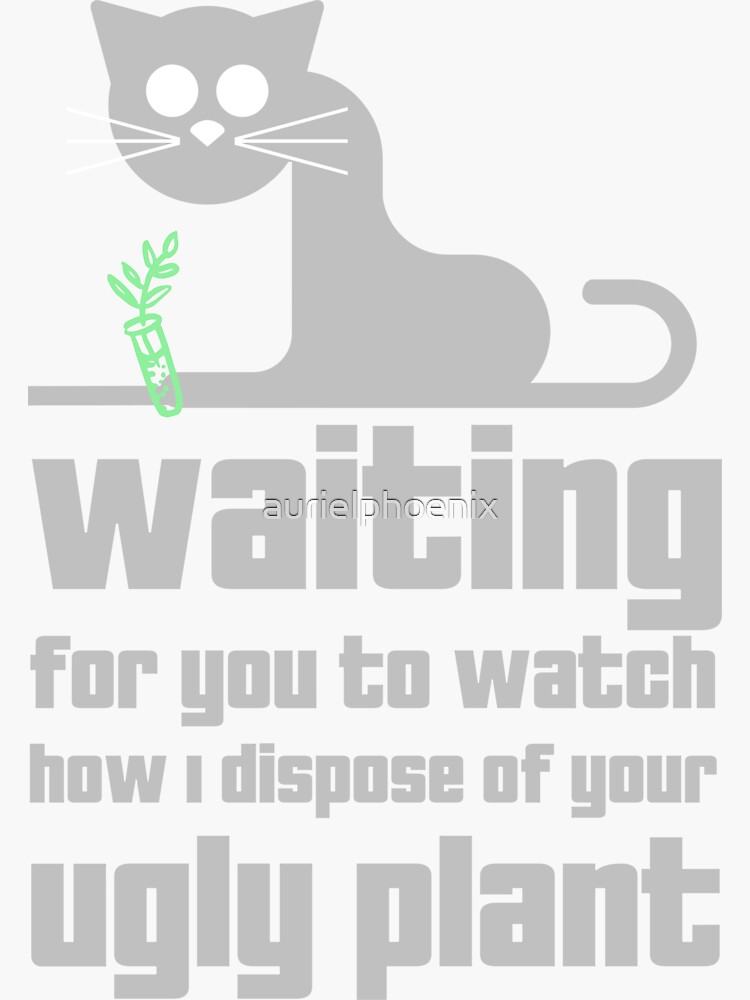 Funny Cat on Windowsill Design - Waiting for you to watch how I dispose of your ugly plant by aurielphoenix