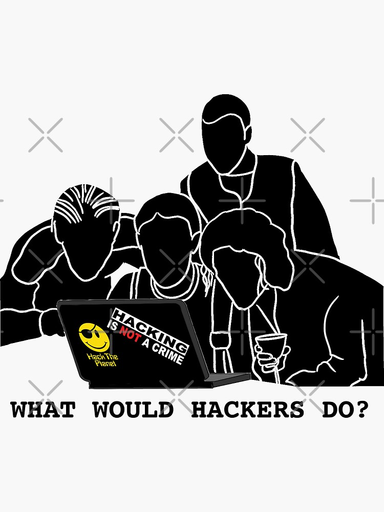 What Would Hackers Do? by hacknotcrime