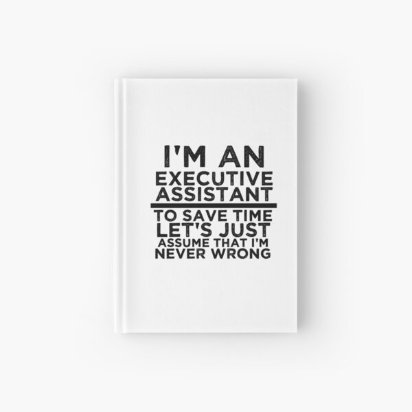 I'm An Executive Assistant, To Save Time Let's Just Assume That I'm Never Wrong Hardcover Journal