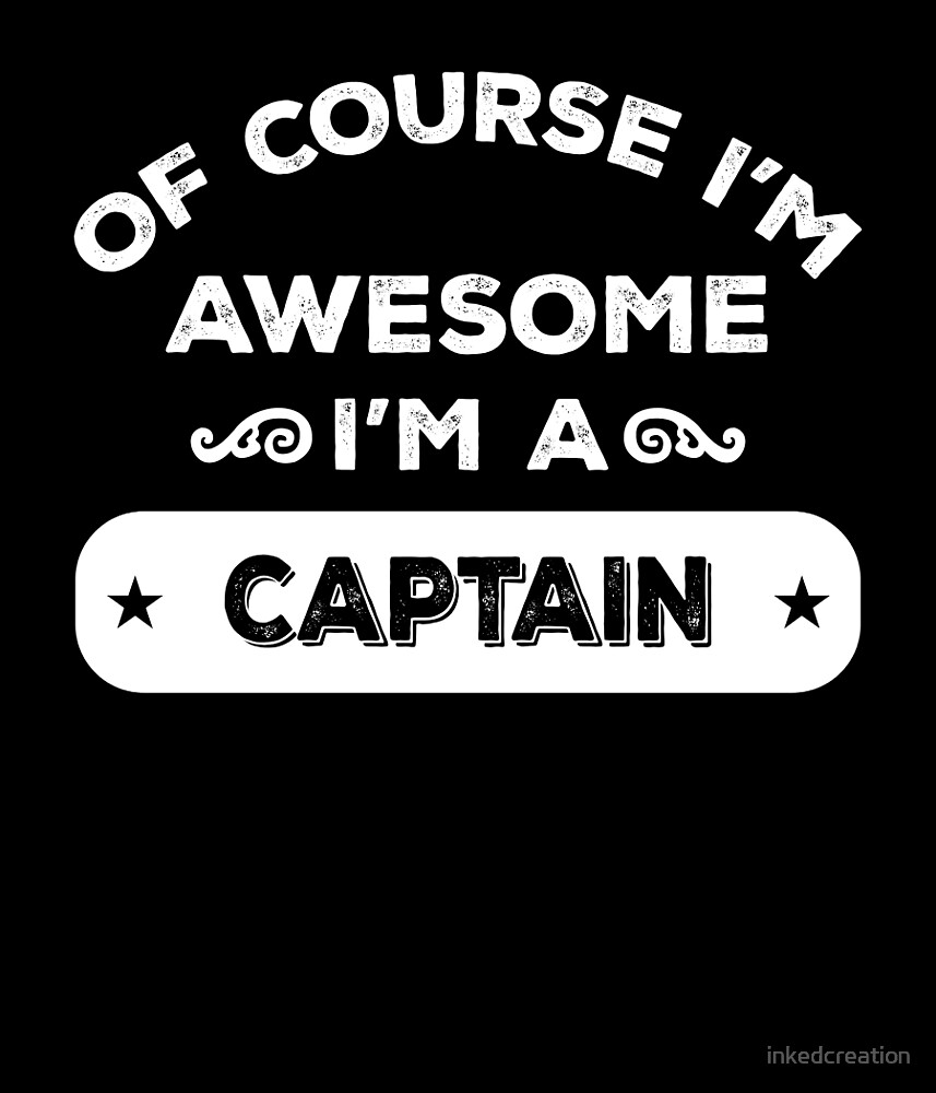 OF COURSE I'M AWESOME I'M A CAPTAIN by inkedcreation
