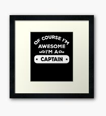 OF COURSE I'M AWESOME I'M A CAPTAIN Framed Print