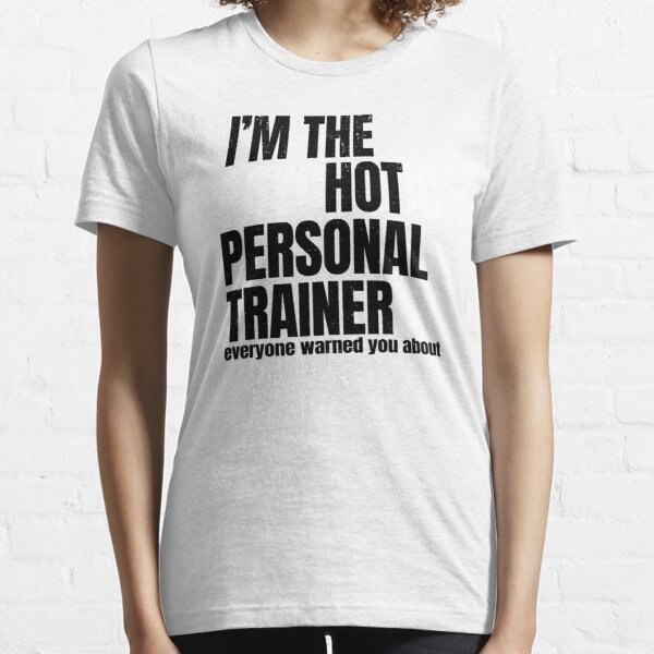 Fitness Coach Gift - I'm The Psychotic Hot Personal Trainer Essential T-Shirt
