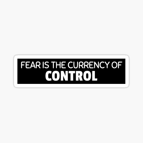 fear is the currency of control Sticker