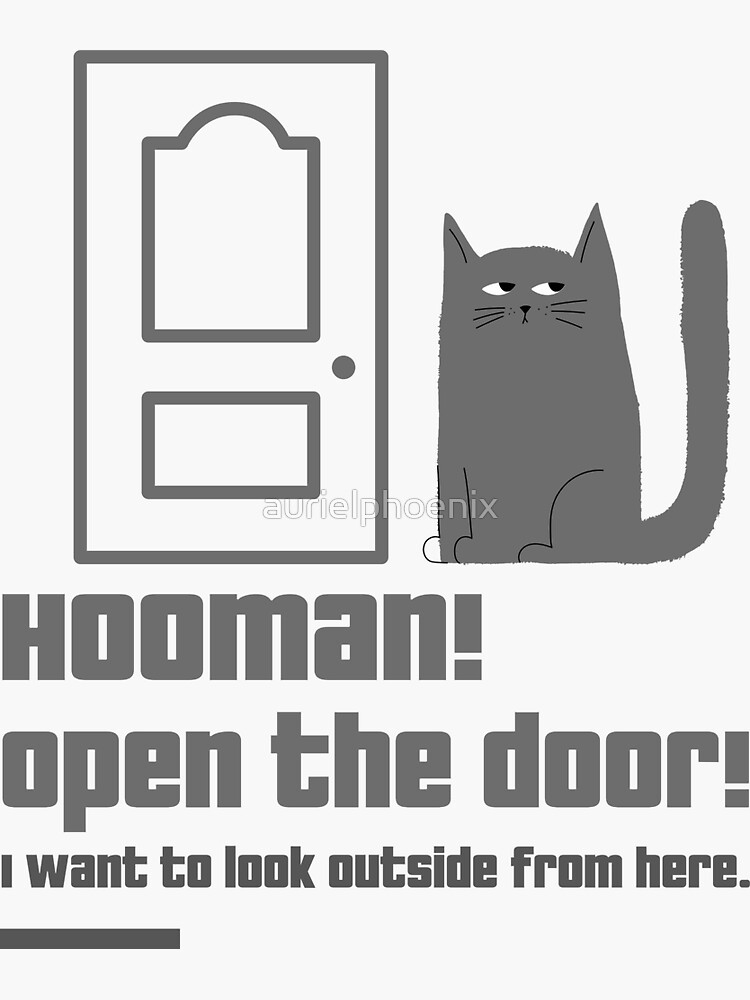 Hooman! Open the door! I want to look outside from here. - Funny Cartoon Cat by aurielphoenix