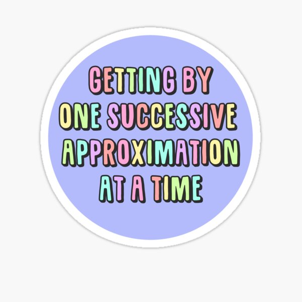 Getting by one successive approximation after another rainbow Sticker