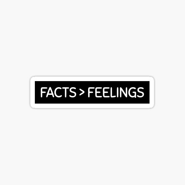 facts are greater than feelings  Sticker