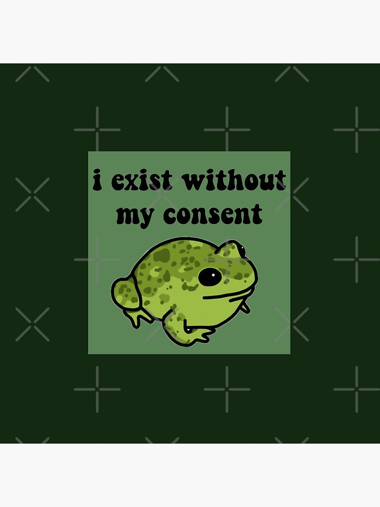 I Exist Without My Consent Frog by melouker